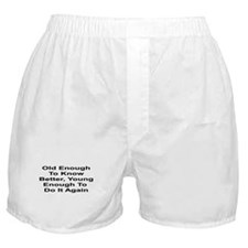 Old Enough To Know Better...  Boxer Shorts