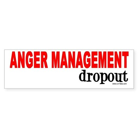 ANGER MANAGEMENT DROPOUT Bumper Sticker