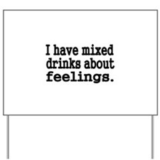 I have mixed drinks about feelings Yard Sign