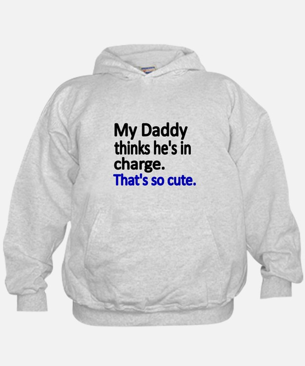 My Daddy thinks hes in charge Hoodie