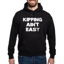 KIPPING AINT EASY Hoodie