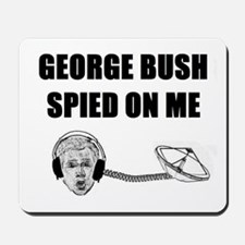 George Bush Spied on Me Mousepad