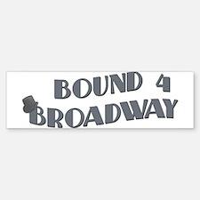 Bound 4 Broadway Bumper Bumper Bumper Sticker