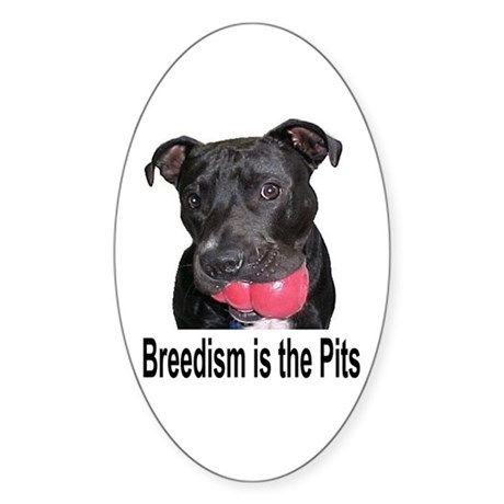 Breedism is the Pits Oval Sticker