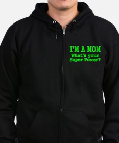 Im a Mom. Whats Your Super Power? Zip Hoodie