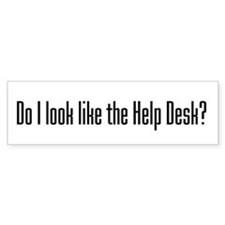 Do I Look Like the Help Desk? Bumper Bumper Sticker