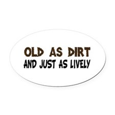 Old As Dirt Oval Car Magnet