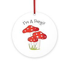 Im A Fungi Ornament (Round)