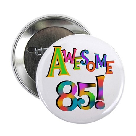 """Awesome 85 Birthday 2.25"""" Button"""