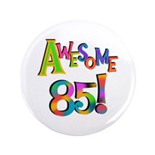 "Awesome 85 Birthday 3.5"" Button"