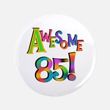 """Awesome 85 Birthday 3.5"""" Button"""