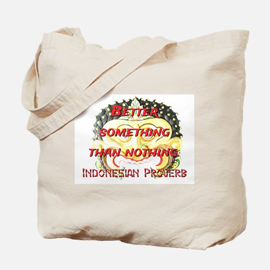 Better Something - Indonesian Proverb Tote Bag