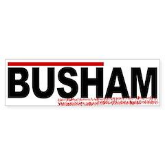BUSHAM Bumper Bumper Sticker