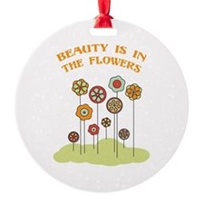 Beauty Is In The Flowers Ornament