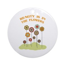 Beauty Is In The Flowers Ornament (Round)