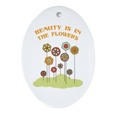 Beauty Is In The Flowers Ornament (Oval)