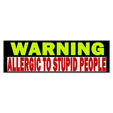Allergic to Stupid People Bumper Sticker