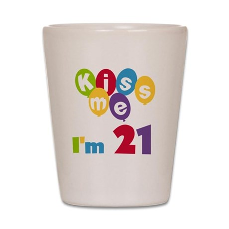 Kiss Me I'm 21 Shot Glass
