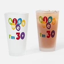 Kiss Me I'm 30 Drinking Glass