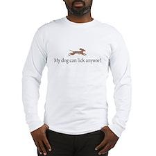 My dog can lick anyone- Long Sleeve T-Shirt