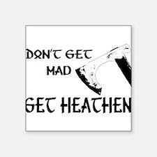 """Don't Get Mad, Get Heathen! Square Sticker 3"""" x 3"""""""