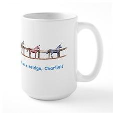 We're on a bridge, Charlie!! Mugs