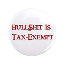 """Bull$shit Is Tax-Exempt 3.5"""" Button"""