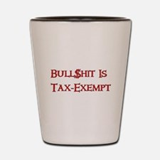 Bull$shit Is Tax-Exempt Shot Glass