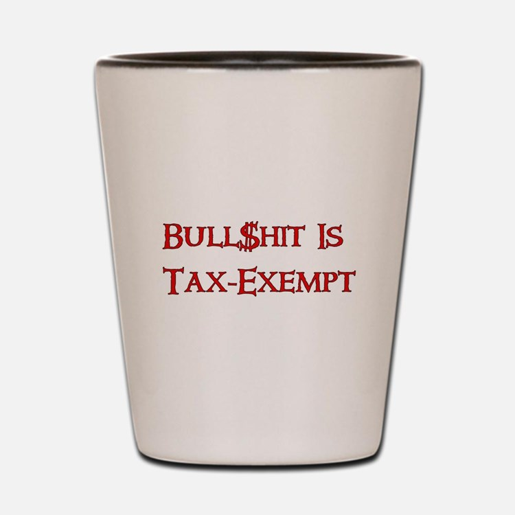 Bull$shit Is Tax-Exempt Shot Glass