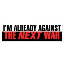 Im Already Against the Next War Bumper Bumper Sticker