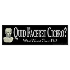 What Would Cicero Do? Bumper Bumper Sticker