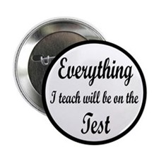 "Everything I Teach Will Be On The Test 2.25"" Butto"