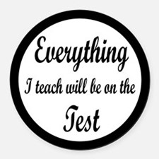 Everything I Teach Will Be On The Test Round Car M