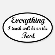 Everything I Teach Will Be On The Test Decal
