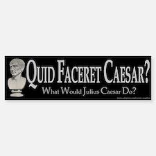 What Would Caesar Do? Bumper Bumper Bumper Sticker