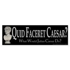 What Would Caesar Do? Bumper Bumper Sticker
