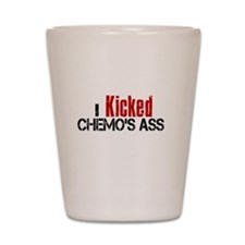I Kicked Chemo's Ass Shot Glass
