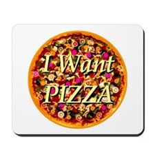 I Want Pizza Mousepad