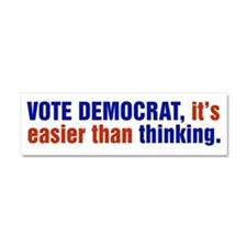 Vote Democrat, Its Easier Than Thinking Car Magnet