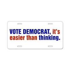 Vote Democrat, Its Easier Than Thinking Aluminum L