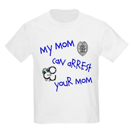 My Mom Can arrest Your Mom Kids T-Shirt
