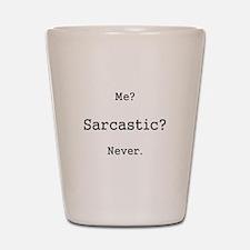 Me? Sarcastic? Never. Shot Glass