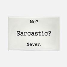 Me? Sarcastic? Never. Magnets