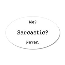 Me? Sarcastic? Never. Wall Decal
