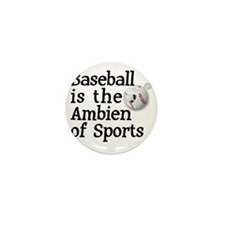Baseball is the Ambien of sports Mini Button