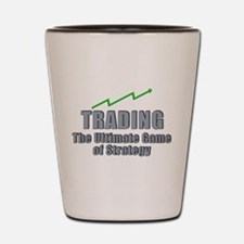 Trading the ultimate game of strategy Shot Glass