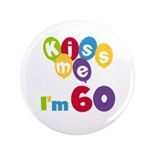 "Kiss Me I'm 60 3.5"" Button"