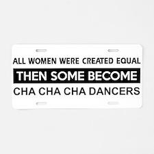 cha cha cha created equal designs Aluminum License