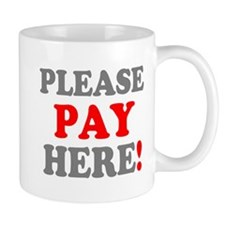PLEASE PAY HERE! Mugs
