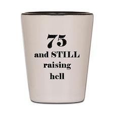 75 still raising hell 3 Shot Glass